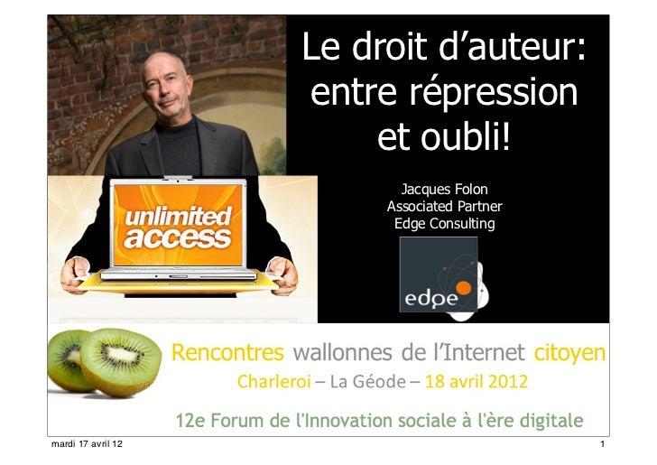 Le droit d'auteur:                    entre répression                        et oubli!                           Jacques ...