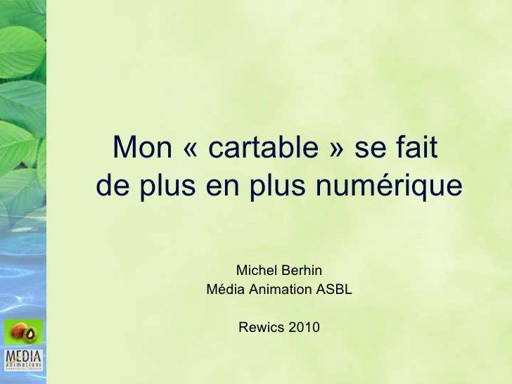 Mon «cartable» se fait  de plus en plus numérique Michel Berhin Média Animation ASBL Rewics 2010