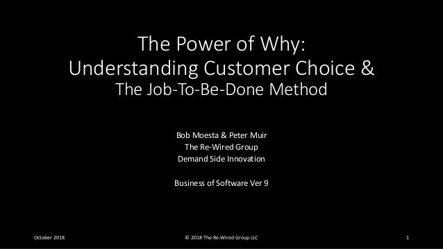 The Power of Why: Understanding Customer Choice & The Job-To-Be-Done Method Bob Moesta & Peter Muir The Re-Wired Group Dem...