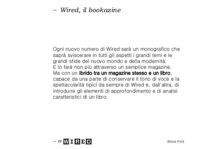 Wired, il bookazine Il libro è una forma narrativa che si presta all'approfondimento. Ibridare un libro con il linguaggio ...