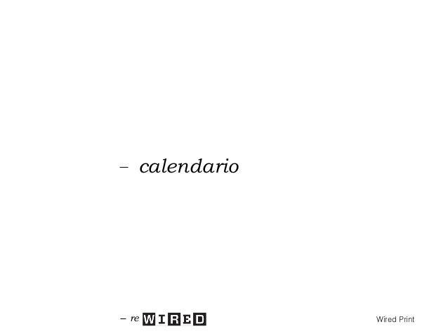 calendario Dicembre 15 – Visioni (trend 2016) Marzo 16 - Città Giugno 16 – Il tempo (Wired Next Fest 2016) Settembre 16 – ...