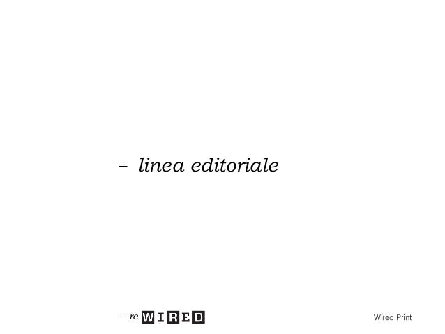 """linea editoriale Wired manterrà una linea editoriale """"larga"""" (non solo tecnologia digitale: gadget, mondo internet, inform..."""