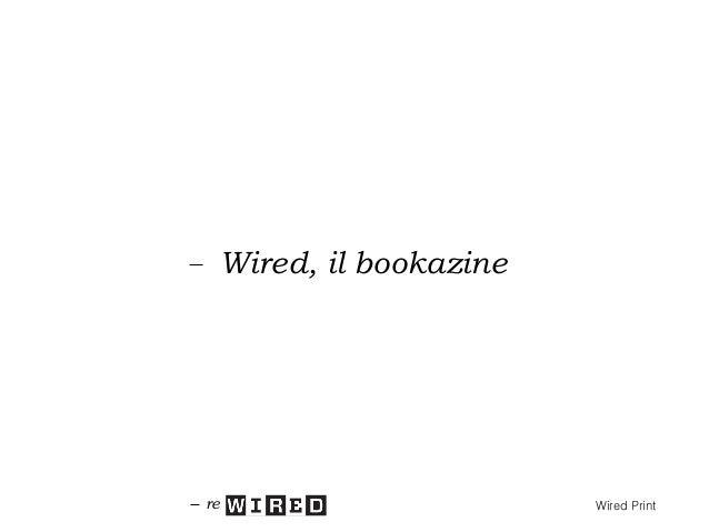 Wired, il bookazine Ogni nuovo numero di Wired sarà un monografico che saprà sviscerare in tutti gli aspetti i grandi temi...