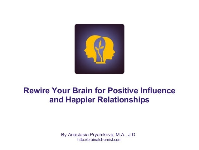 Rewire Your Brain for Positive Influence and Happier Relationships By Anastasia Pryanikova, M.A., J.D. http://brainalchemi...
