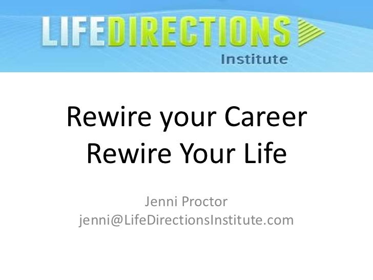 Rewire your Career Rewire Your Life          Jenni Proctorjenni@LifeDirectionsInstitute.com