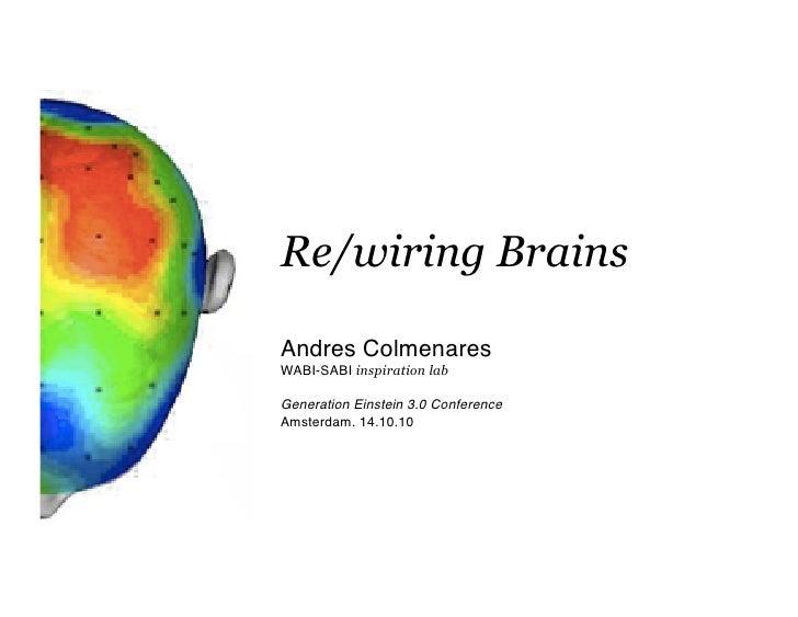 Re/wiring Brains  Andres Colmenares WABI-SABI inspiration lab                                    Generation Einstein 3....