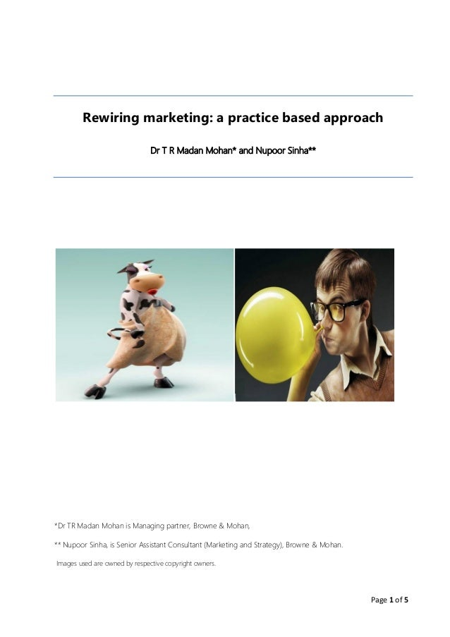 Page 1 of 5 Rewiring marketing: a practice based approach Dr T R Madan Mohan* and Nupoor Sinha** *Dr TR Madan Mohan is Man...