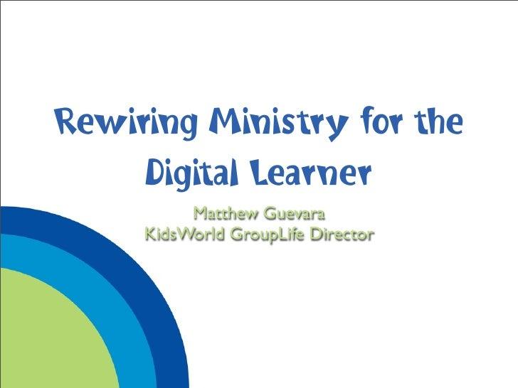 Rewiring Ministry for the      Digital Learner           Matthew Guevara      KidsWorld GroupLife Director