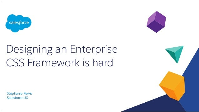 Designing an Enterprise CSS Framework is hard Stephanie Rewis Salesforce UX 