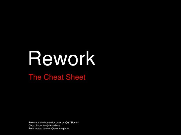 Rework<br />The Cheat Sheet<br />Rework is the bestseller book by @37Signals<br />Cheat Sheet by @GnatGnat<br />Reformatte...