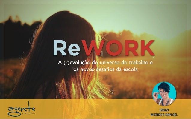 ReWORKA (r)evolução do universo do trabalho e os novos desafios da escola GRAZI MENDES RANGEL
