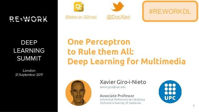1 DEEP LEARNING SUMMIT London 21 September 2017 Xavier Giro-i-Nieto xavier.giro@upc.edu Associate Professor Universitat Po...