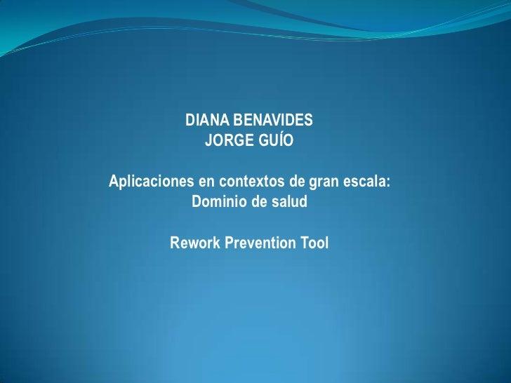 DIANA BENAVIDES<br />JORGE GUÍO<br />Aplicaciones en contextos de granescala: <br />Dominio de salud<br />Rework Preventio...
