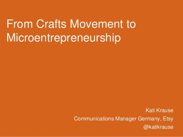 From Crafts Movement to Microentrepreneurship  Kati Krause Communications Manager Germany, Etsy  @katikrause