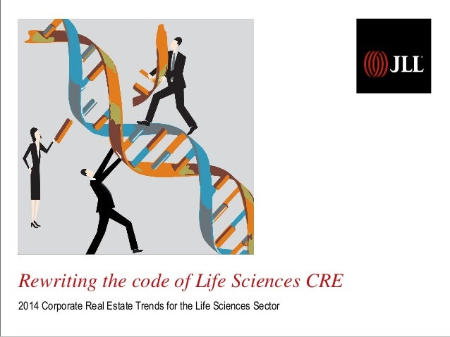 Rewriting the code of Life Sciences CRE 2014 Corporate Real Estate Trends for the Life Sciences Sector