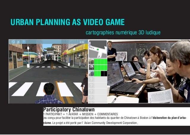 URBAN PLANNING AS VIDEO GAME Participatory Chinatown 1 PARTICIPANT = 1 AVATAR + MISSION + COMMENTAIRES jeu conçu pour faci...