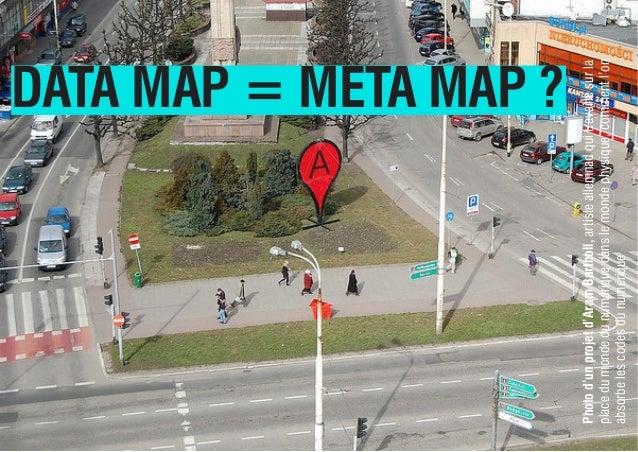 DATA MAP = META MAP ? Photod'unprojetd'AramBartholl,artisteallemnadquitravaillesurla placedumondedunumériquedanslemondephy...