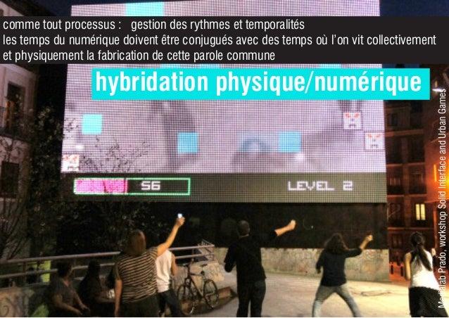 MedialabPrado,workshopSolidInterfaceandUrbanGames hybridation physique/numérique comme tout processus : gestion des rythme...
