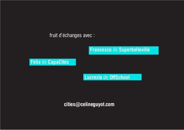 fruit d'échanges avec : cities@celineguyot.com Francesco de Superbelleville Félix de CapaCités Lucrezia de OffSchool