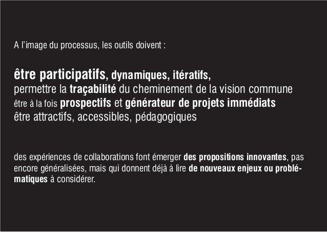 A l'image du processus, les outils doivent : être participatifs, dynamiques, itératifs, permettre la traçabilité du chemin...