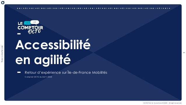 1 Thereisabetterway OCTO Part of Accenture © 2020 - All rights reserved Accessibilité en agilité Retour d'expérience sur Î...