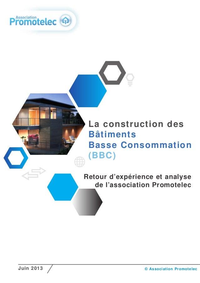 Retour d'expérience et analyse de l'association Promotelec La construction des Bâtiments Basse Consommation (BBC) Juin 201...
