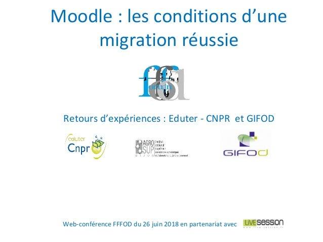 Retours d'expériences : Eduter - CNPR et GIFOD Moodle : les conditions d'une migration réussie Web-conférence FFFOD du 26 ...
