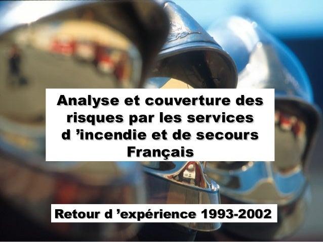 Analyse et couverture des risques par les services d'incendie et de secours Français  Retour d'expérience 1993-2002  Qué...