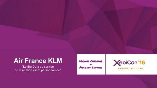 """@xebiconfr #xebiconfr Air France KLM """"Le Big Data au service de la relation client personnalisée"""" Michael Chalamel & Moulo..."""