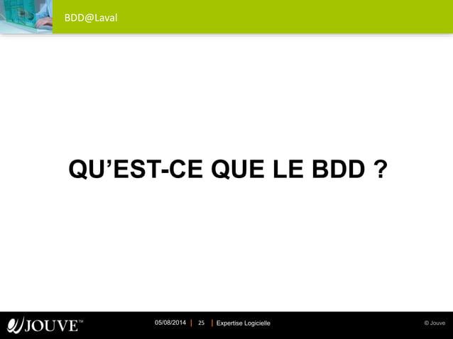 © JouveExpertise Logicielle05/08/2014 25 BDD@Laval QU'EST-CE QUE LE BDD ?