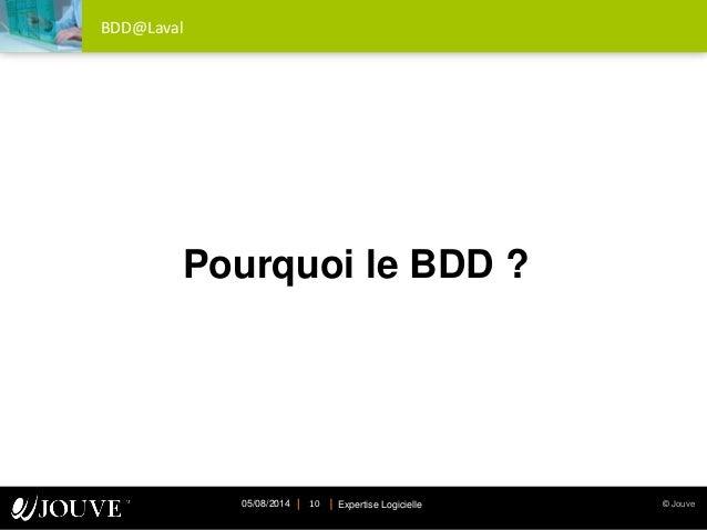 © JouveExpertise Logicielle05/08/2014 10 BDD@Laval Pourquoi le BDD ?