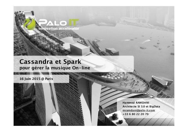 Cassandra et Spark pour gérer la musique On-line 16 Juin 2015 @ Paris Hammed RAMDANI Architecte SI 3.0 et BigData mramdan...