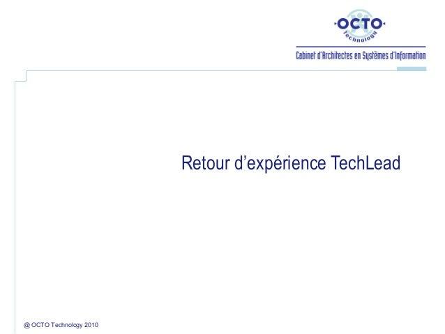 Retour d'expérience TechLead@ OCTO Technology 2010