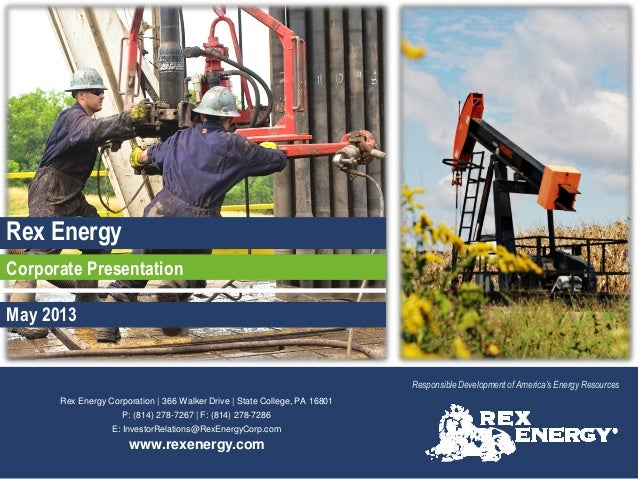 Rex Energy Corporation | 366 Walker Drive | State College, PA 16801 P: (814) 278-7267 | F: (814) 278-7286 E: InvestorRelat...