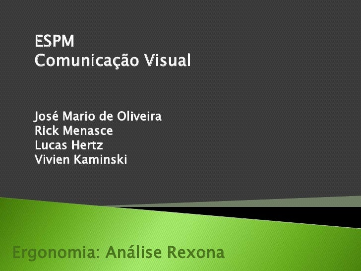 ESPM<br />Comunicação Visual<br />José Mario de Oliveira<br />Rick Menasce<br />Lucas Hertz<br />Vivien Kaminski<br />Ergo...