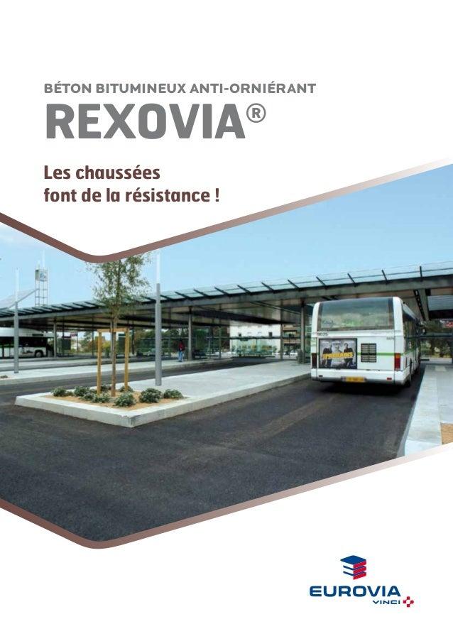 Béton bitumineux anti-orniérant  REXOVIA  ®  Les chaussées font de la résistance !