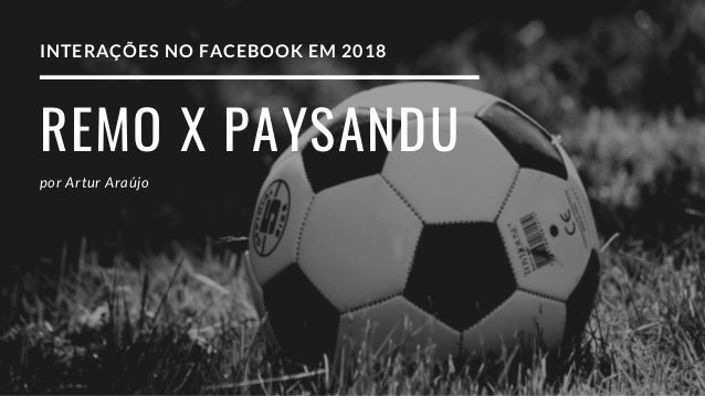 REMO X PAYSANDU por Artur Ara�jo INTERA��ES NO FACEBOOK EM 2018