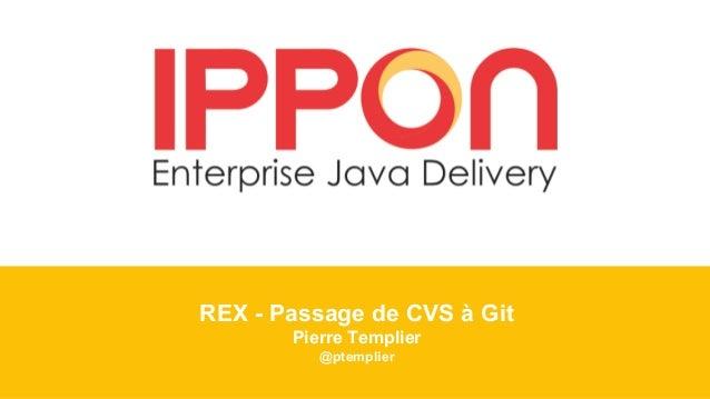 REX - Passage de CVS à Git Pierre Templier @ptemplier