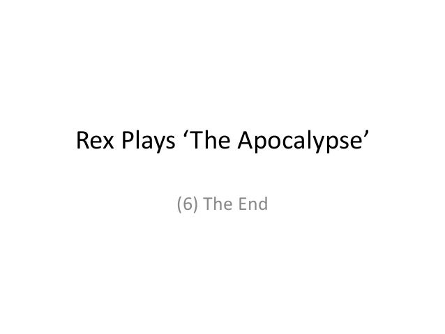 Rex Plays 'The Apocalypse' (6) The End