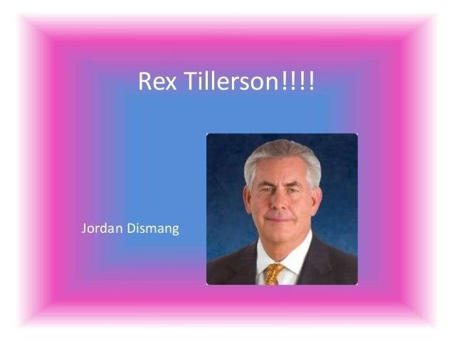 Rex Tillerson!!!! Jordan Dismang