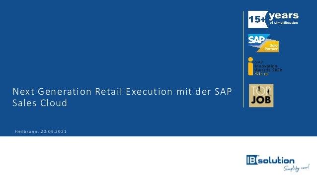 Next Generation Retail Execution mit der SAP Sales Cloud Heilbronn, 20.04.2021