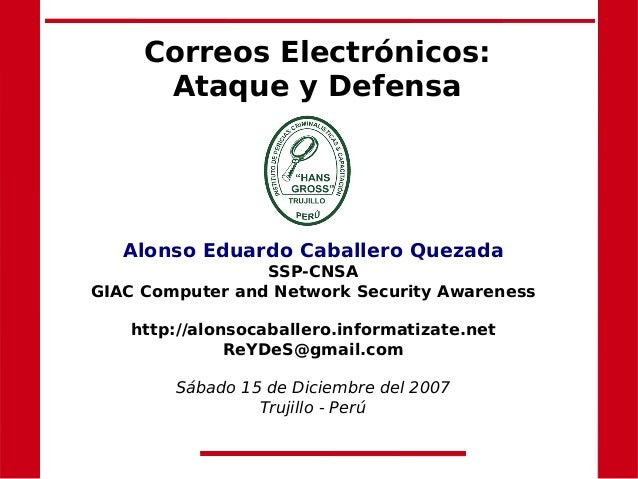 Correos Electrónicos:Ataque y DefensaAlonso Eduardo Caballero QuezadaSSP-CNSAGIAC Computer and Network Security Awarenessh...