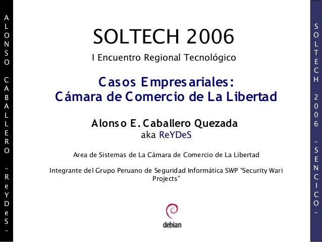 ALONSOCABALLERO-ReYDeS-SOLTECH2006-SENCICO-SOLTECH 2006I Encuentro Regional TecnológicoCasos Empresariales:Cámara de Comer...