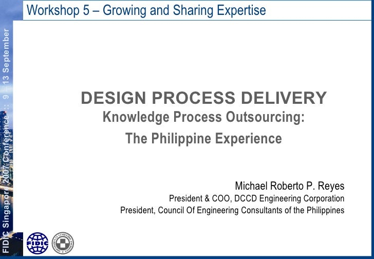 Workshop 5 – Growing and Sharing Expertise <ul><li>DESIGN PROCESS DELIVERY Knowledge Process Outsourcing: </li></ul><ul><l...