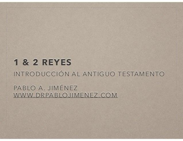 1 & 2 REYES  INTRODUCCIÓN AL ANTIGUO TESTAMENTO  PABLO A. JIMÉNEZ  WWW.DRPABLOJIMENEZ.COM