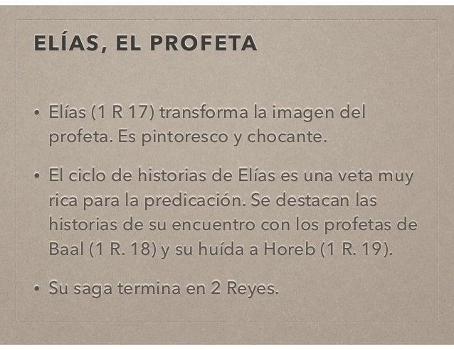 ELÍAS, EL PROFETA  • Elías (1 R 17) transforma la imagen del  profeta. Es pintoresco y chocante.  • El ciclo de historias ...