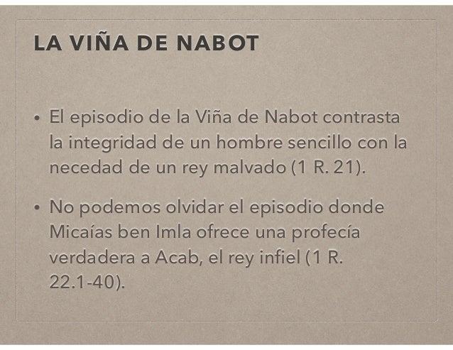 LA VIÑA DE NABOT  • El episodio de la Viña de Nabot contrasta  la integridad de un hombre sencillo con la  necedad de un r...