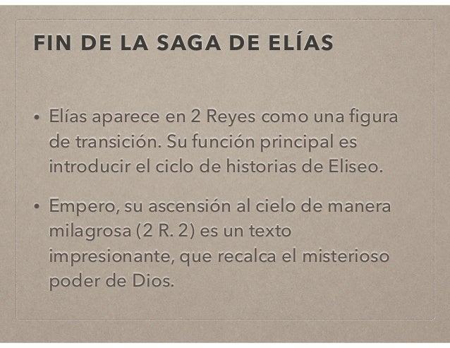FIN DE LA SAGA DE ELÍAS  • Elías aparece en 2 Reyes como una figura  de transición. Su función principal es  introducir el...