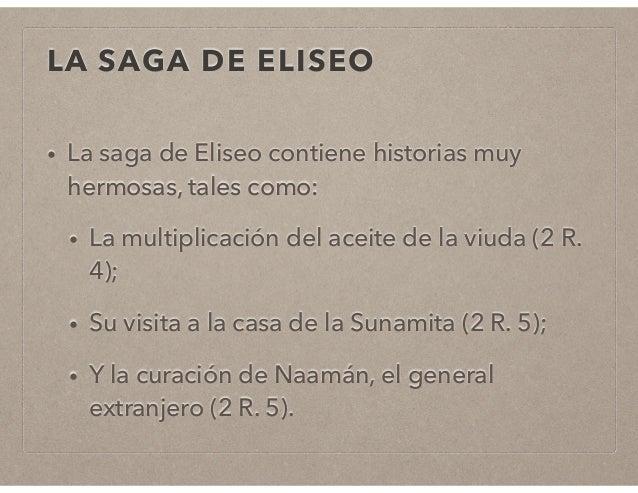 LA SAGA DE ELISEO  • La saga de Eliseo contiene historias muy  hermosas, tales como:  • La multiplicación del aceite de la...