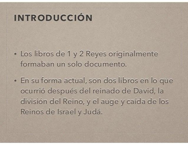 INTRODUCCIÓN  • Los libros de 1 y 2 Reyes originalmente  formaban un solo documento.  • En su forma actual, son dos libros...